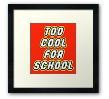 TOO COOL FOR SCHOOL Framed Print
