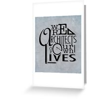 We Are Architects Of Our Own Lives Greeting Card