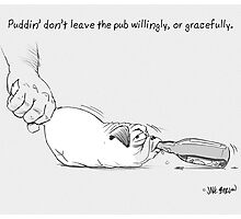 Puddin' don't leave the pub willingly, or gracefully. Photographic Print