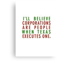 I'll Believe Corporations Are People When Texas Executes One Canvas Print