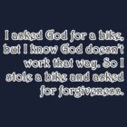"Funny Quotes : ""I asked god for a bike..... by HighDesign"