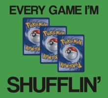Every Game I'm Shufflin' - Pokemon by ScottW93