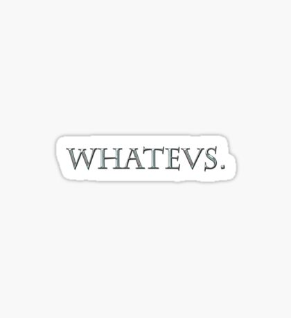 Whatevs. Sticker