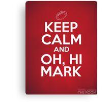 Keep Calm and Oh, Hi Mark Canvas Print