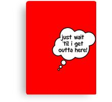 Pregnancy Message from Baby - Just Wait Til I Get Outta Here! by Bubble-Tees.com Canvas Print