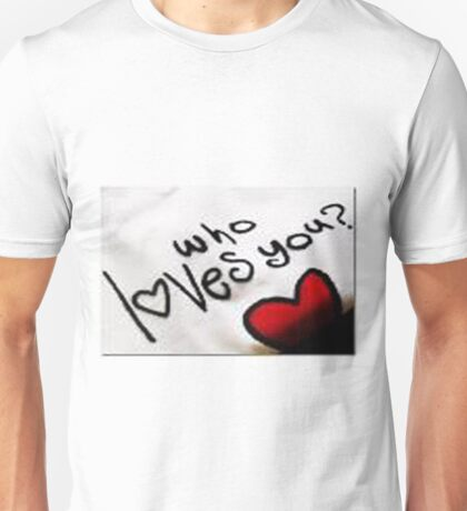 who loves you? Unisex T-Shirt