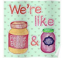 We're like Peanut Butter & Jelly Poster