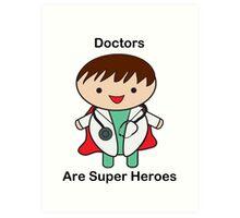 Doctors Are Super Heroes Art Print