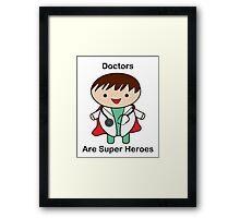 Doctors Are Super Heroes Framed Print