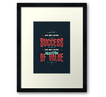 TRY NOT TO BECOME A MAN OF SUCCESS Framed Print