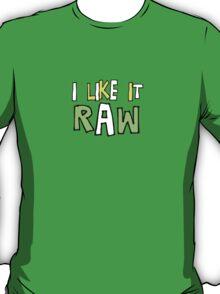 I Like it RAW T-Shirt