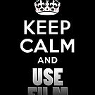 Keep Calm And Use Film by Framerkat