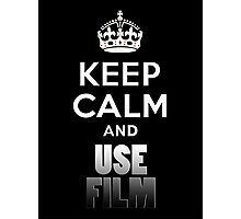 Keep Calm And Use Film Photographic Print