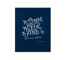 To strive, to seek, to find Art Print