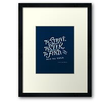 To strive, to seek, to find Framed Print