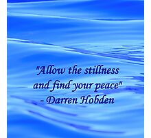 Allow The Stillness And Find Your Peace Photographic Print