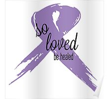 So Loved Be Healed All Cancer Ribbon Poster