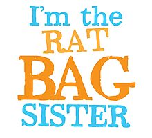 I'm the RAT BAG sister Photographic Print