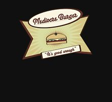 Mediocre Burger; it's good enough Unisex T-Shirt