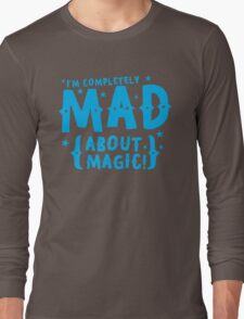 I'm completely MAD about magic Long Sleeve T-Shirt