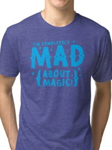 I'm completely MAD about magic Tri-blend T-Shirt