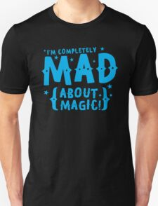 I'm completely MAD about magic T-Shirt