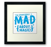 I'm completely MAD about magic Framed Print