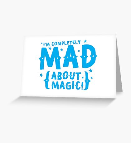 I'm completely MAD about magic Greeting Card