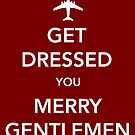 Get Dressed You Merry Gentlemen [Red Print/Card/Poster] by Skeletree