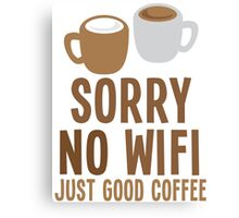 Sorry no WIFI just good coffee Canvas Print