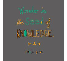 Wonder is the Seed of Knowledge Photographic Print