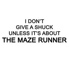 I Don't Give A Shuck Unless It's About The Maze Runner by Zanthie