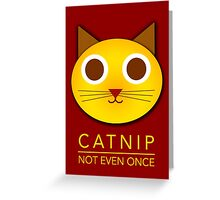 Catnip - not even once Greeting Card