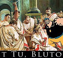 Et Tu Bluto by Marcus-Rufus