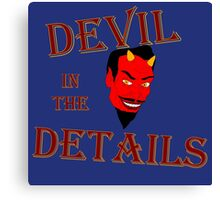 Devil in the Details Canvas Print