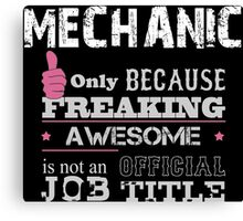 Mechanic Only Because Freaking Awesome Is Not An Official Job Title - Tshirts & Accessories Canvas Print