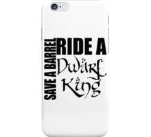 Save a Barrel, Ride a Dwarf King iPhone Case/Skin
