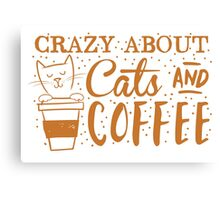 Crazy about CATS (and coffee) Canvas Print