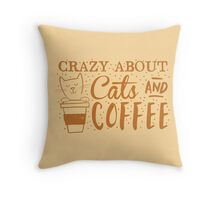 Crazy about CATS (and coffee) Throw Pillow