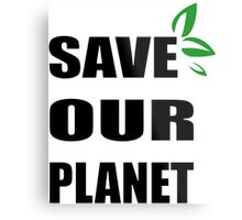Save OUR Planet Metal Print