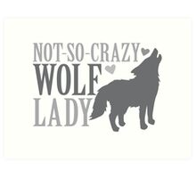 Not-So-CRAZY Wolf lady Art Print