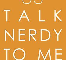 Talk Nerdy to me by HalamoDesigns