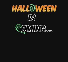 Halloween is coming... Unisex T-Shirt