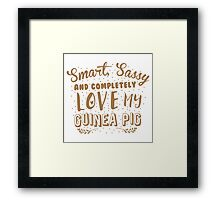 Smart, Sassy and completely love my guinea pig Framed Print