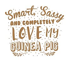 Smart, Sassy and completely love my guinea pig Photographic Print