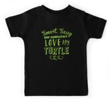Smart, Sassy and completely love my turtle Kids Tee