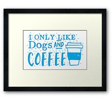 I only like dogs and COFFEE Framed Print