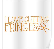 I LOVE CUTTING FRINGES Poster