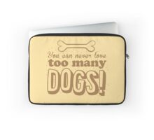 You can never love too many DOGS! Laptop Sleeve