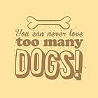 You can never love too many DOGS! by jazzydevil
